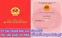 ve tai chinh khi xin visa dai chi can giay to nha dat thoi duoc khong
