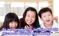 ba me dang hop tac lao dong tai dai thi con xin visa dai duoc khong