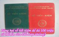 dung hai so tiet kiem de du 100 trieu co the xin visa dai duoc khong