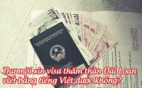 thu moi xin visa tham than dai loan viet bang tieng viet duoc khong