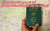 visa du lich dai loan co the gia han them thoi gian luu tru khong