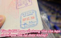 vua tu dai loan ve nhung visa con han co the qua dai lai duoc khong