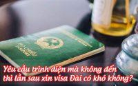 yeu cau trinh dien ma khong den thi lan sau xin visa dai co kho khong